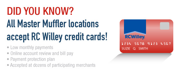 All Master Muffler locations accept RC Willey credit cards